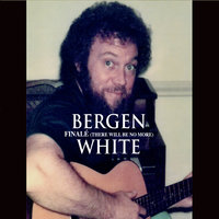 Finale (There Will Be No More) — Bergen White