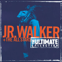 The Ultimate Collection:  Junior Walker And The All Starts — Jr. Walker & The All Stars