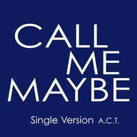 Call Me Maybe — Act