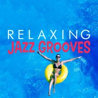 Relaxing Jazz Grooves — Groove Chill Out Players, Relaxing Instrumental Songs, Relaxing Instrumental Songs|Groove Chill Out Players