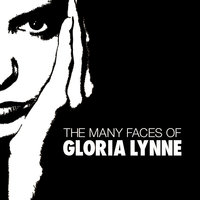 The Many Faces Of Gloria Lynne — Gloria Lynne