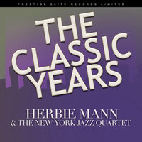 The Classic Years — Herbie Mann, The New York Jazz Quartet, Herbie Mann and the New York Jazz Quartet