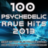 100 Psychedelic Rave Hits 2013 - Best of Top Electronic Dance, Acid, Techno, House, Progressive — сборник