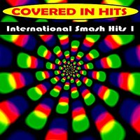 International Smash Hits 1 — Covered in Hits