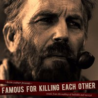 Famous for Killing Each Other: Music from and Inspired by Hatfields & Mccoys — Kevin Costner & Modern West