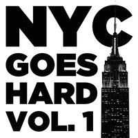 NYC Goes Hard, Vol. 1: Real Hip Hop from New York's Best with DMX, Big L, Jadakiss, and More Kings of NY — сборник