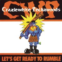 Let's Get Ready to Rumble - Single — CRAZYWHITE PECKAWOODS