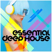 Essential Deep House — Dance Hits 2014, Dance Party DJ, House Party, Dance Hits 2014|Dance Party DJ|House Party