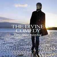 Come Home Billy Bird — The Divine Comedy