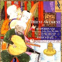 Orient - Occident — Hespèrion XXI, Jordi Savall