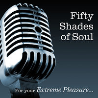 Fifty Shades Of Soul...... For Your Extreme Pleasure — сборник