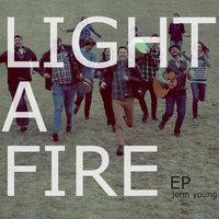 Light a Fire — John Young