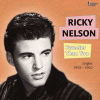 Sweeter Than You — Ricky Nelson