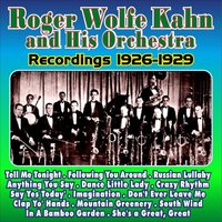 Recordings 1926 - 1929 — Roger Wolfe Kahn, Roger Wolfe Kahn and His Orchestra