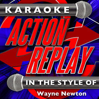 Karaoke Action Replay: In the Style of Wayne Newton — Karaoke Action Replay