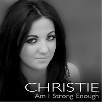 Am I Strong Enough — Christie