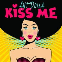 Kiss Me — Ant Dolla