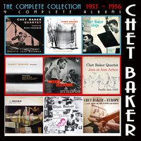 The Complete Collection: 1953 - 1956 — Chet Baker