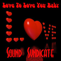 Love to Love You Baby — Sound Syndicate