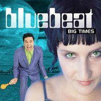 Big Times — Bluebeat