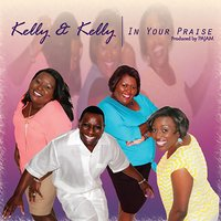 In Your Praise — Kelly & Kelly