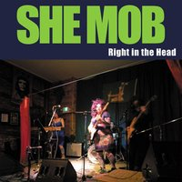 Right in the Head — She Mob