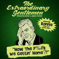 How the F%#k We Gettin' Home ?! (feat. Modo & Jaylyn Ducati) — The Extraordinary Gentlemen & Ronnie Magro