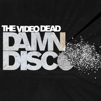 Damn Disco — The Video Dead