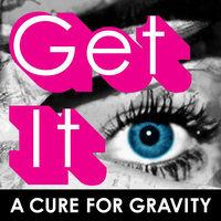 Get It — A Cure For Gravity
