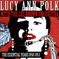 The Essential Years 1950-1953 — Lucy Ann Polk With The Les Brown Orchestra
