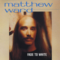 Fade to White — Matthew Ward
