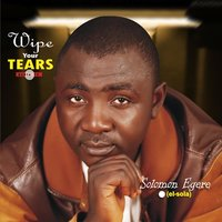 Wipe Your Tears — Solomon Egere