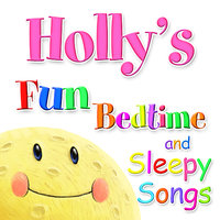 Fun Bedtime and Sleepy Songs For Holly — Eric Quiram, Julia Plaut, Michelle Wooderson, Ingrid DuMosch, The London Fox Players