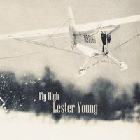 Fly High — Lester Young Quartet, Lester Young & His Band, Lester Young & Buddy Rich Trio, Lester Young & His Band, Lester Young & Buddy Rich Trio, Lester Young & Nat 'King' Cole, Lester Young Quartet, Lester Young & Nat 'King' Cole