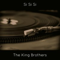 Si Si Si — The King Brothers