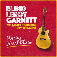 Weary Heart Blues — Blind Leroy Garnett with James ʺBoodle-Itʺ Wiggins