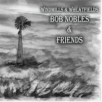 Windmills & Wheatfields — Bob Nobles
