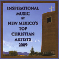 Inspirational Music by New Mexico's Top Christian Artists 2009 — сборник