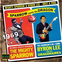 Only A Fool — Mighty Sparrow & Byron Lee