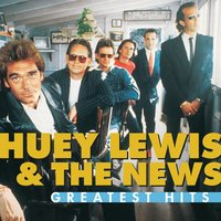 Greatest Hits:  Huey Lewis And The News — Huey Lewis & The News
