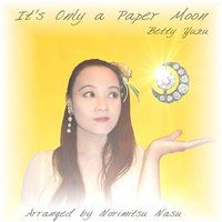 It's Only A Paper Moon — Betty Yuzu
