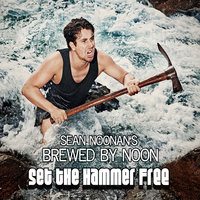 Set the Hammer Free — Sean Noonan's Brewed by Noon