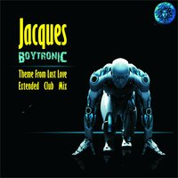 "Boytronic (Theme from ""Lost Love"") — Jacques"