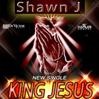 King Jesus - Single — Shawn J