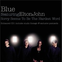 Sorry Seems To Be The Hardest Word — Blue, Elton John, Pictomusic