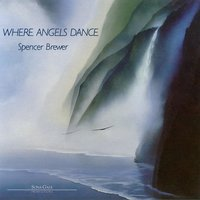 Where Angels Dance — Spencer Brewer