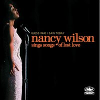 Guess Who I Saw Today: Nancy Wilson Sings Of Lost Love — Nancy Wilson