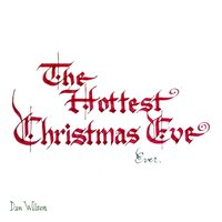 The Hottest Christmas Eve Ever — Dan Wilson