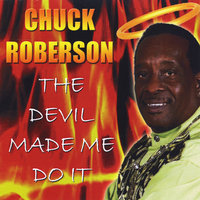 The Devil Made Me Do It — Chuck Roberson