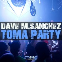 Toma Party — Dave M.Sanchez